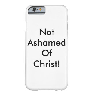 Not Ashamed Of Christ (IPhone 6s Case) Barely There iPhone 6 Case