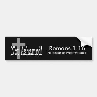 Not Ashamed! Romans 1:16 (with Cross) Bumper Sticker