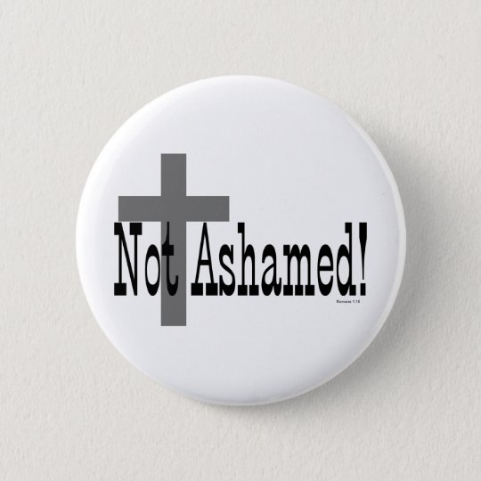 Not Ashamed! Romans 1:16 (with Cross) Button