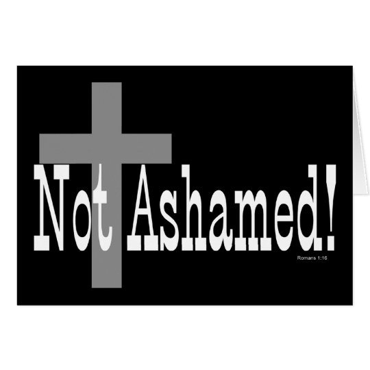 Not Ashamed! Romans 1:16 (with Cross) Card