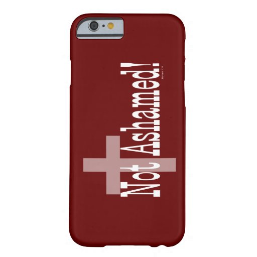 Not Ashamed! Romans 1:16 (with Cross) iPhone 6 Case