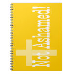 Not Ashamed! Romans 1:16 (with Cross) Spiral Note Books