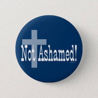 Not Ashamed! Romans 1:16 (with Cross) Pinback Button