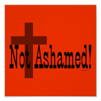 Not Ashamed! Romans 1:16 (with Cross) Posters