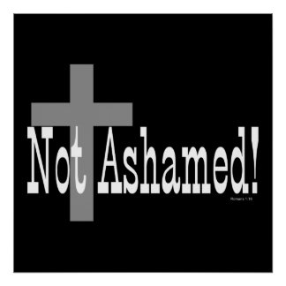 Not Ashamed! Romans 1:16 (with Cross) Poster