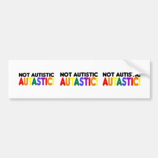 Not Autistic Autastic! (Autism Awarness Month) Bumper Sticker