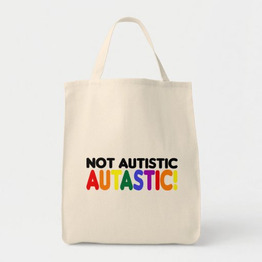 Not Autistic Autastic! (Autism Awarness Month) Grocery Tote Bag