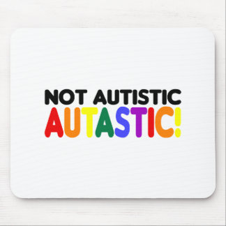 Not Autistic Autastic! (Autism Awarness Month) Mouse Pad