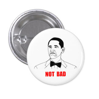 Not Bad Barack Obama Rage Face Meme 1 Inch Round Button