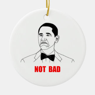 Not Bad Barack Obama Rage Face Meme Ceramic Ornament