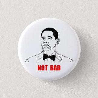 Not Bad Barack Obama Rage Face Meme Pinback Button