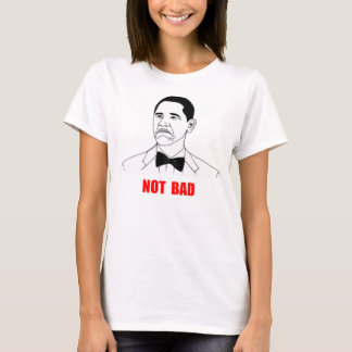 Not Bad Barack Obama Rage Face Meme T-Shirt