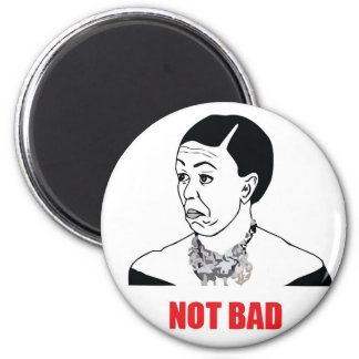 Not Bad - Michelle Obama Magnets