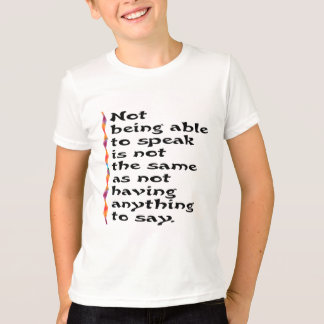 Not Being Able to Speak... T-Shirt