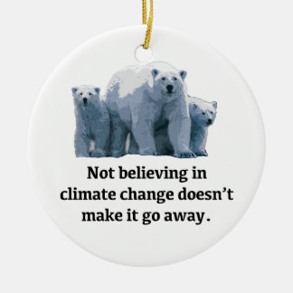 Not believing in climate change ceramic ornament