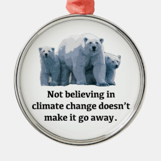 Not believing in climate change metal ornament