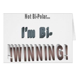Not Bi-Polar... I'm Bi-WINNING! Card