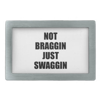 Not Braggin Just Swaggin Belt Buckles