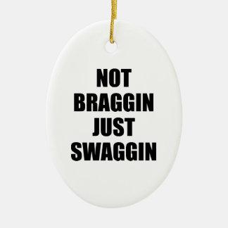 Not Braggin Just Swaggin Ceramic Ornament