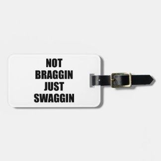 Not Braggin Just Swaggin Tag For Bags