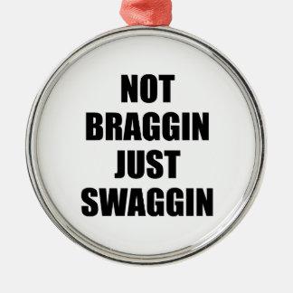 Not Braggin Just Swaggin Metal Ornament