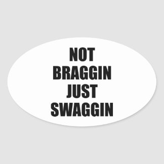 Not Braggin Just Swaggin Oval Sticker