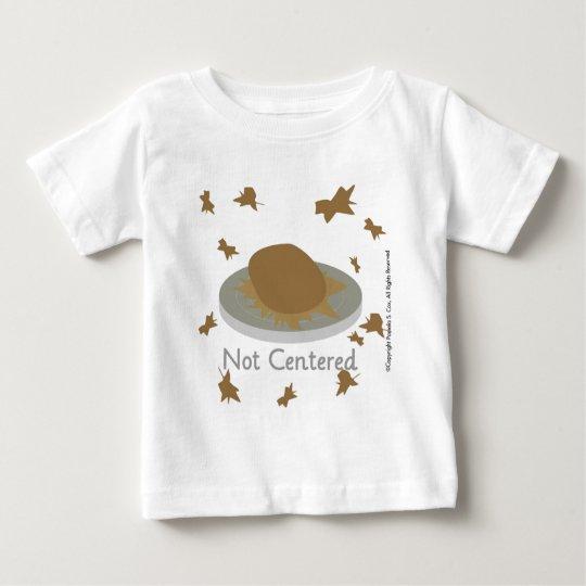 Not Centered Baby T-Shirt