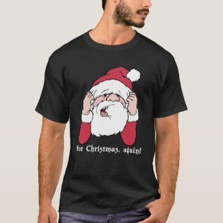 Not Christmas Again Santa T-shirt