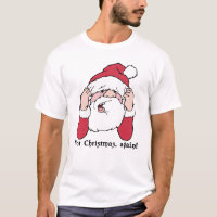 Not Christmas Again Santa T-shirt