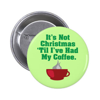 Not Christmas Until Coffee 2 Inch Round Button