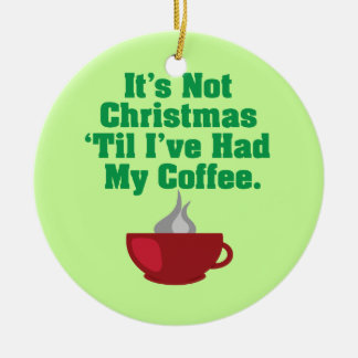 Not Christmas Until Coffee Ceramic Ornament