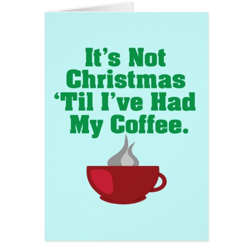 Not Christmas Until Coffee Greeting Card