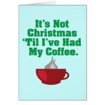 Not Christmas Until Coffee Greeting Cards