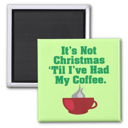 Not Christmas Until Coffee Magnet