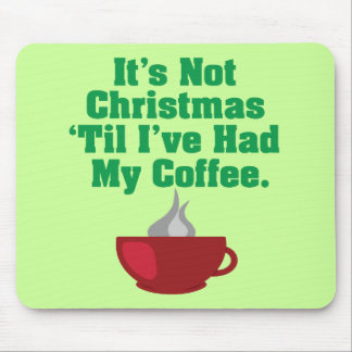 Not Christmas Until Coffee Mouse Pad