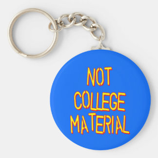 Not College Material Keychain
