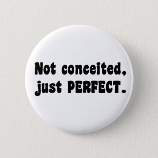 Not Conceited, Just Perfect Button