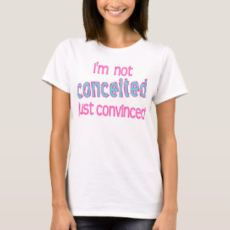 Not Conceited T-Shirt