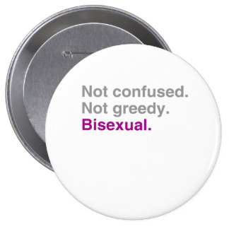 Not confused. Not greedy. Bisexual Pinback Button