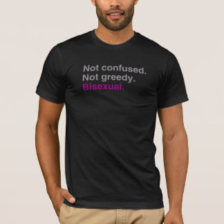 Not confused. Not greedy. Bisexual T-Shirt
