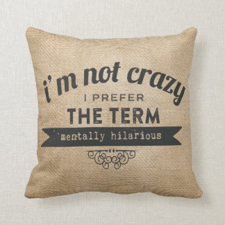 Not Crazy Prefer the term Mentally Hilarious Burla Throw Pillow