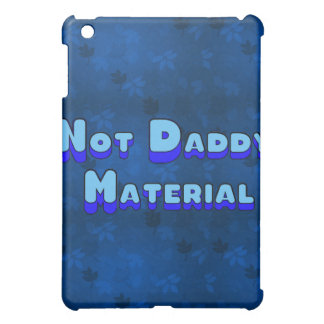 Not Daddy Material Case For The iPad Mini