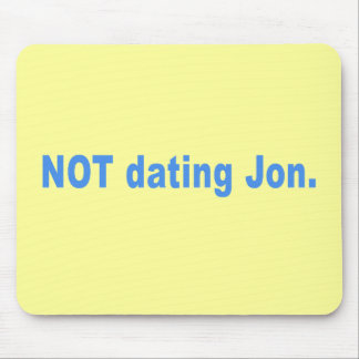 Not Dating Jon T-shirts, Mugs, Buttons, Gifts Mouse Pad