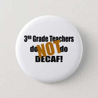Not Decaf - 3rd Grade Button