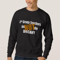 Not Decaf - 4th Grade Sweatshirt