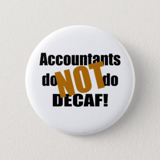 Not Decaf - Accountant Pinback Button