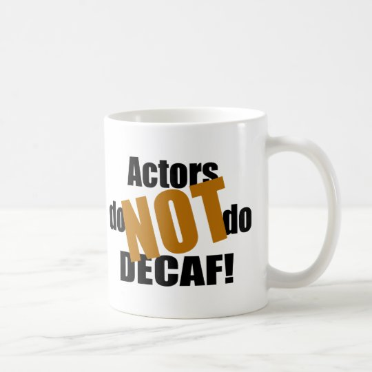 Not Decaf - Actors Coffee Mug