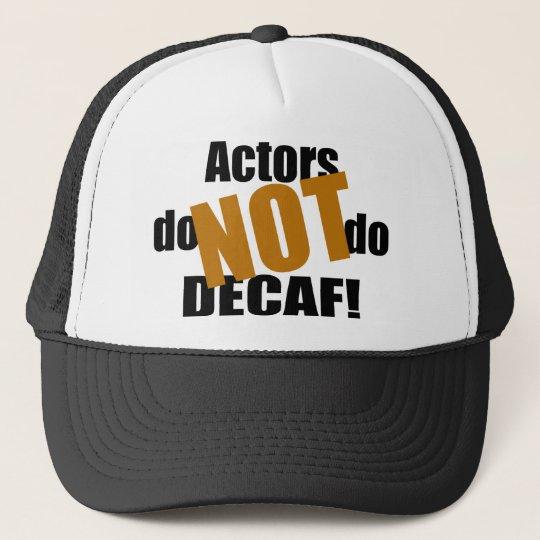 Not Decaf - Actors Trucker Hat