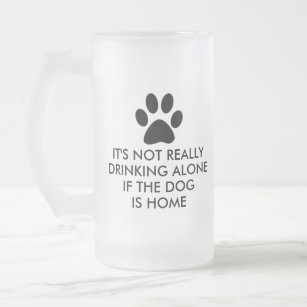 Humorous Dog Quotes Beer Glasses Mugs Steins Zazzle