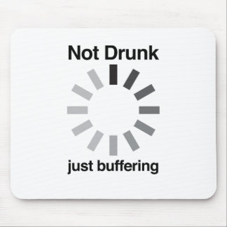 Not Drunk, Just Buffering Mouse Pad